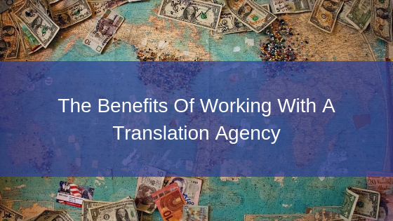 Benefits of working with a translation agency